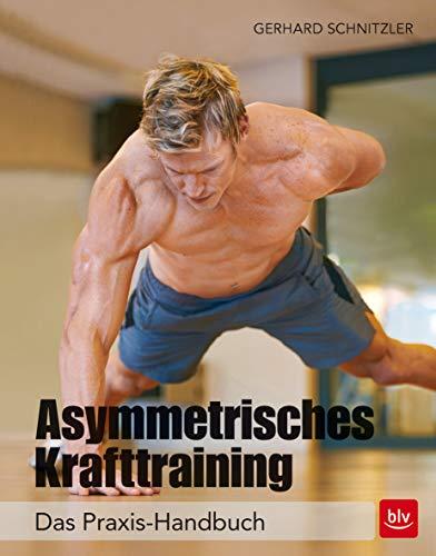 Asymmetrisches Krafttraining: Das Praxis-Handbuch