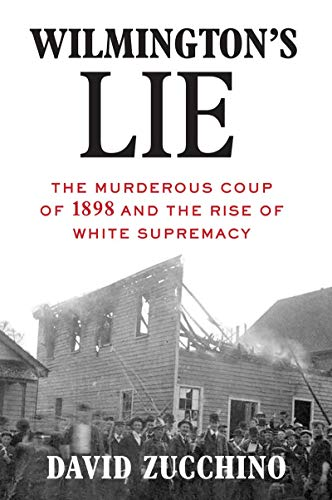 Image of Wilmington's Lie (WINNER OF THE 2021 PULITZER PRIZE): The Murderous Coup of 1898 and the Rise of White Supremacy