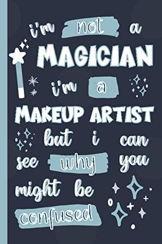 I'm Not A Magician I'm A Makeup Artist But I Can See Why You Might Be Confused: Gifts for Makeup Artists: Personalised Notebook or Journal: Blank Lined Paperback Book
