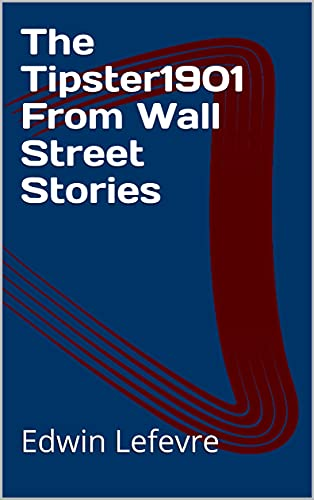 The Tipster1901 From Wall Street Stories (English Edition)