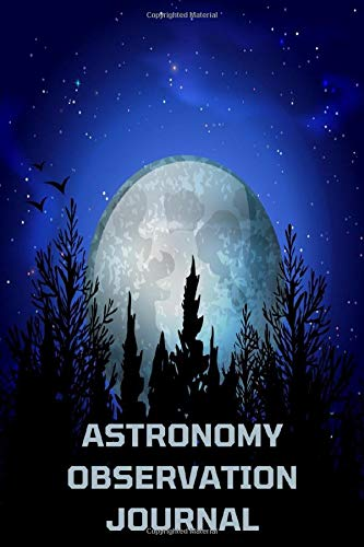 Astronomy Observation Journal: Astronomers Log Book & Astronomical Notebook for Recording Night Sky - Themed Great Astronomy Gifts for Astronomy Lovers & Stargazers