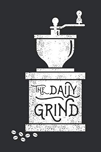 The Daily Grind: Journal for Coffee Table Enthausiasts and People that love drinking freshly brewed Coffee