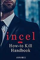 incel: How-to Kill Handbook