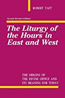The Liturgy of the Hours in East and West: The Origins of the Divine Office and Its Meaning for Today