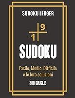 Sudoku ledger - Facile, medio, difficile e le loro soluzioni: Sudoku Big Book per gli appassionati di Sudoku | Per bambini 8-12 anni e adulti | 300 griglie 9x9 | Stampa grande | Memoria e logica del treno | Regalo per i dilettanti di Sudoku