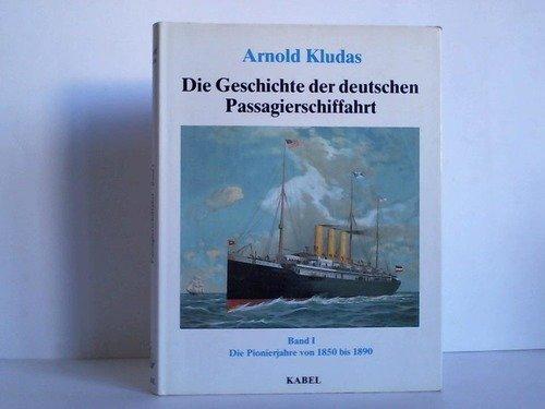 Die Geschichte der deutschen Passagierschiffahrt, Band I: Die Pionierjahre 1850-1890