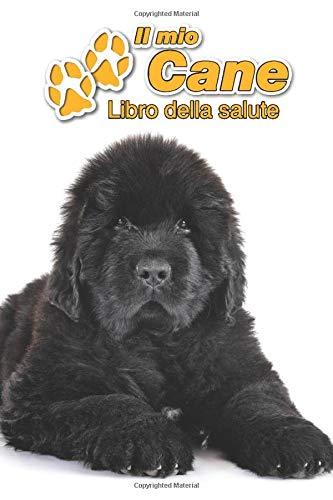 Il mio cane Libro della salute: Terranova | 109 Pagine | Dimensioni 15cm x 23cm A5 | Quaderno da compilare per le vaccinazioni, visite veterinarie, ... i proprietari di cani | Libretto | Taccuino