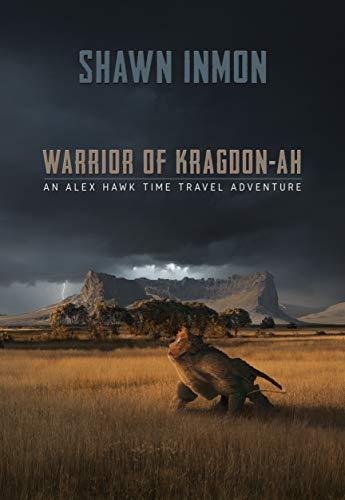 Warrior of Kragdon-ah: An Alex Hawk Time Travel Adventure by [Shawn Inmon]