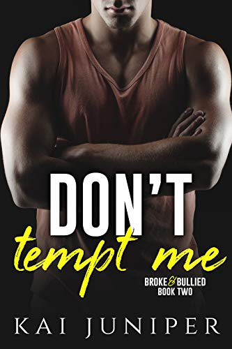 Don't Tempt Me: A High School Bully Romance (Broke & Bullied Book 2)