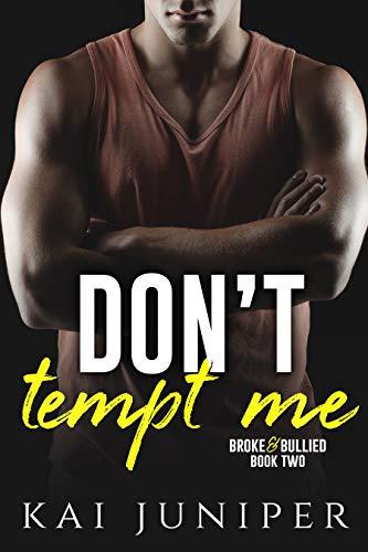 Don't Tempt Me: A High School Bully Romance (Broke & Bullied Book 2)