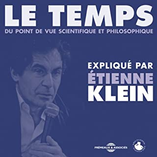 Le Temps     Du point de vue scientifique et philosophique              De :                                                                                                                                 Étienne Klein                               Lu par :                                                                                                                                 Étienne Klein                      Durée : 2 h et 9 min     36 notations     Global 4,6