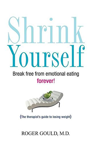 Shrink Yourself: Break Free from Emotional Eating Forever (English Edition)