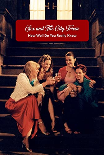 Sex and The City Trivia: How Well Do You Really Know: Sex and The City Question and Answer (English Edition)