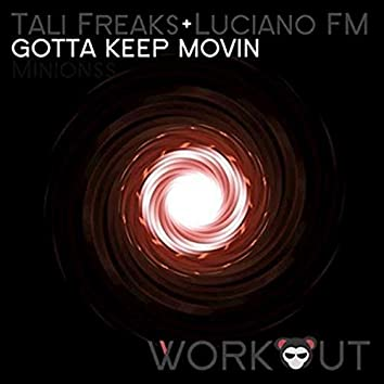 Gotta Keep Movin