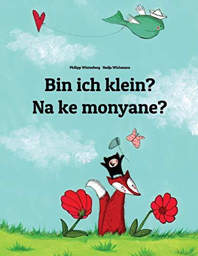 Bin ich klein? Na ke monyane?: Deutsch-Sesotho [Lesotho]/Südliches Sotho: Zweisprachiges Bilderbuch zum Vorlesen für Kinder ab 3-6 Jahren (bilingual/zweisprachig)