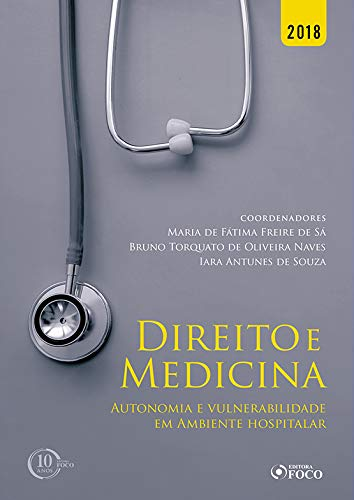 Direito e medicina: Autonomia e vulnerabilidade em ambiente hospitalar - 1ª edição - 2018