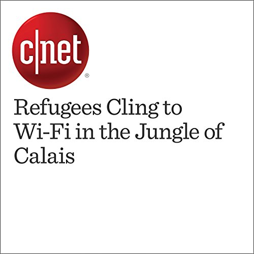 Refugees Cling to Wi-Fi in the Jungle of Calais cover art