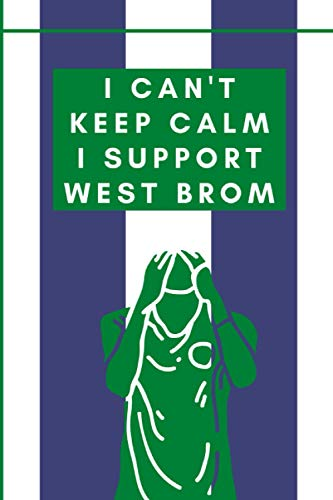 I Can't Keep Calm I Support West Brom: West Brom Football Notebook for Football Fans   College Ruled 6x9   Soccer Notepad Journal Gifts for boys men kids women