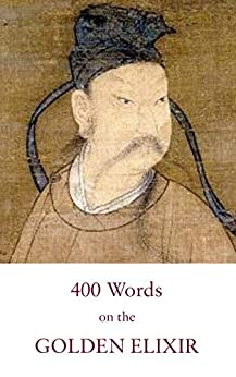 Four Hundred Words on the Golden Elixir: A Poetical Classic of Taoist Internal Alchemy (Kindle Neidan Texts Book 2) by [Fabrizio Pregadio]