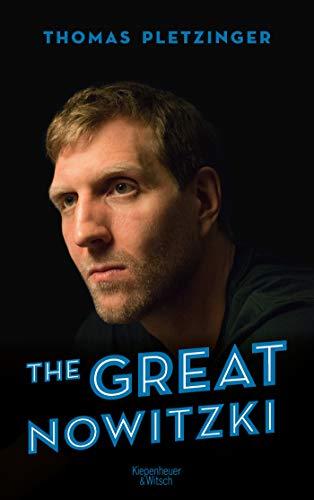 The Great Nowitzki: Das außergewöhnliche Leben des großen deutschen Sportlers