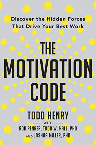 The Motivation Code: Discover the Hidden Forces That Drive Your Best W