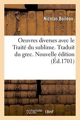 Oeuvres Diverses Avec Le Traité Du Sublime. Traduit Du Grec. Nouvelle Édition (Littérature)