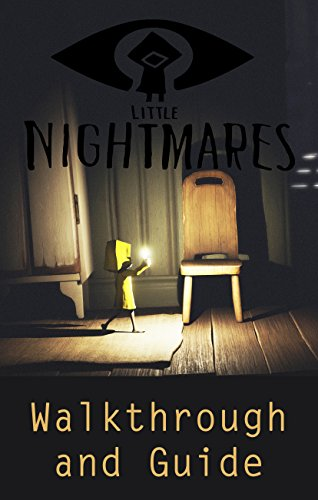 Little Nightmares - Walkthrough and Guide (English Edition)