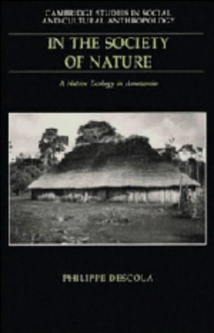Download In the Society of Nature: A Native Ecology in Amazonia (Cambridge Studies in Social and Cultural Anthropology) 0521411033