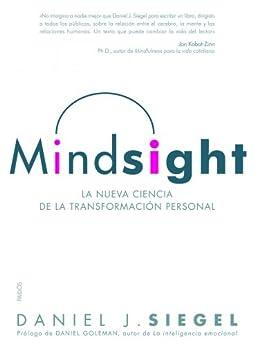 Mindsight: La nueva ciencia de la transformación personal (Spanish Edition) by [Daniel J. Siegel, Genís Sánchez Barberán]