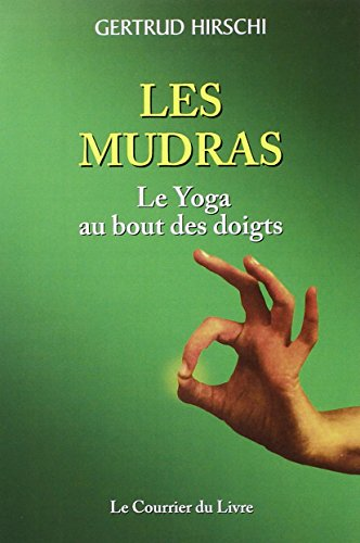 LES MUDRAS. Le yoga au bout des doigts