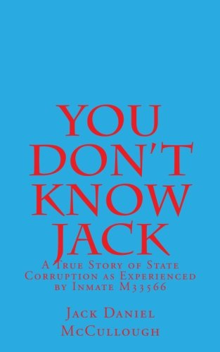 You Don't Know Jack: A True Story of State Corruption as Experienced by Inmate M33566