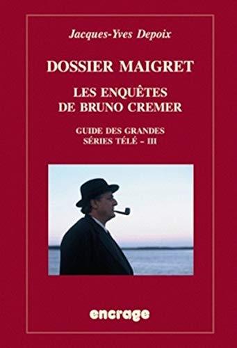Dossier Maigret. Les Enquetes de Bruno Cremer: Guide Des Grandes Series Tele, III (Travaux: Guide Des Grandes Series Tele, III, Band 52)