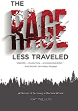 The Rage Less Traveled: A Memoir of Surviving a Machete Attack