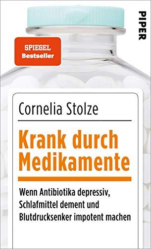 Krank durch Medikamente: Wenn Antibiotika depressiv, Schlafmittel dement und Blutdrucksenker impotent machen