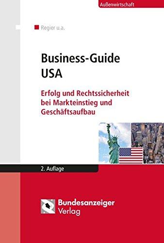 Business-Guide USA: Erfolg und Rechtssicherheit bei Markteinstieg und Geschäftsaufbau