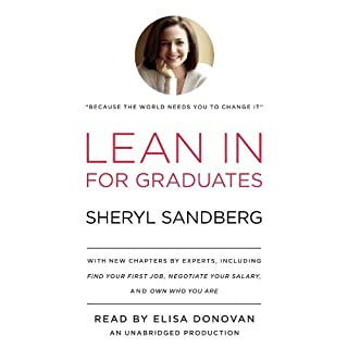 Lean In for Graduates                   By:                                                                                                                                 Sheryl Sandberg                               Narrated by:                                                                                                                                 Elisa Donovan                      Length: 9 hrs and 34 mins     554 ratings     Overall 4.6