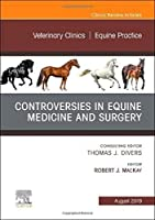 Controversies in Equine Medicine and Surgery, An Issue of Veterinary Clinics of North America: Equine Practice (Volume 35-2) (The Clinics: Veterinary Medicine, Volume 35-2)