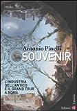 Souvenir. L'industria dell'antico e il Grand Tour a Roma (I Robinson. Letture)