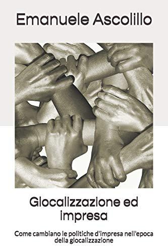 Glocalizzazione ed impresa: Come cambiano le politiche d'impresa nell'epoca della glocalizzazione