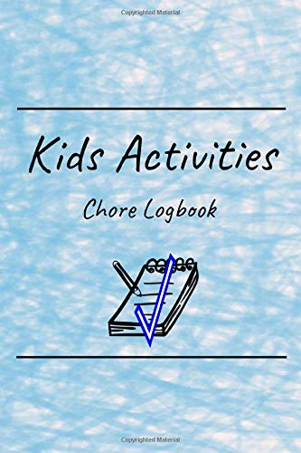 Kids Activities Chore Logbook: Daily and Weekly Responsibility Tracker