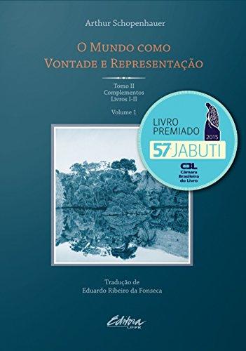 O mundo como vontade e representação: tomo II - Complementos - Livros I-II (Volume 1)