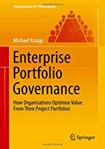 Enterprise Portfolio Governance: How Organisations Optimise Value From Their Project Portfolios (Management for Professionals)