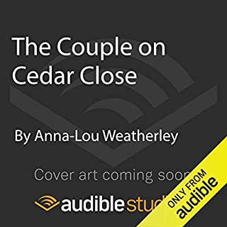 The Couple on Cedar Close     Dan Riley series              Written by:                                                                                                                                 Anna-Lou Weatherley                               Narrated by:                                                                                                                                 James Lailey                      Length: Not yet known     Not rated yet     Overall 0.0