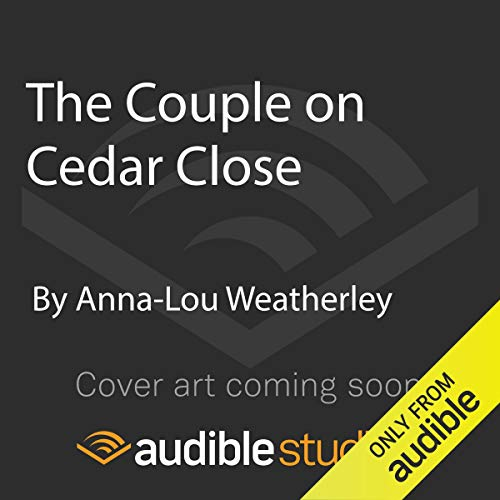 The Couple on Cedar Close     Dan Riley series              By:                                                                                                                                 Anna-Lou Weatherley                               Narrated by:                                                                                                                                 James Lailey                      Length: Not Yet Known     Not rated yet     Overall 0.0