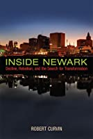 Inside Newark: Decline, Rebellion, and the Search for Transformation (Rivergate Regionals)