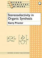 Stereoselectivity in Organic Synthesis (Oxford Chemistry Primers, 63)