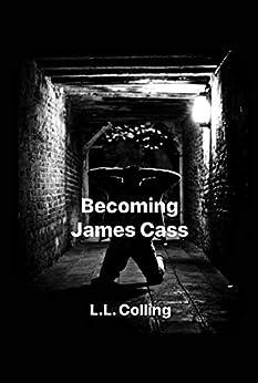 Becoming James Cass by [L.L. Colling, Alex Goubar]