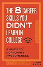 The 8 Career Skills You Didn't Learn in College: A Guide to Corporate Awesomeness