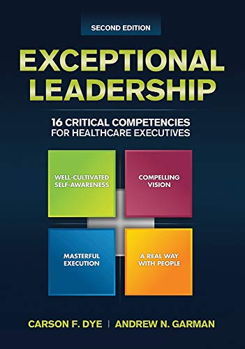 Compare Textbook Prices for Exceptional Leadership: 16 Critical Competencies for Healthcare Executives, Second Edition ACHE Management 2 Edition ISBN 9781567936735 by Dye, Carson