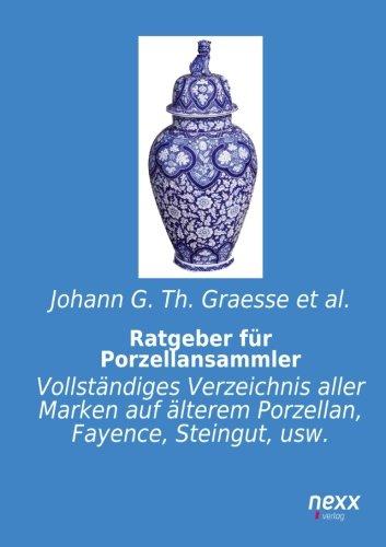 Ratgeber fuer Porzellansammler: Vollstaendiges Verzeichnis aller Marken auf aelterem Porzellan, Fayence, Steingut, usw.